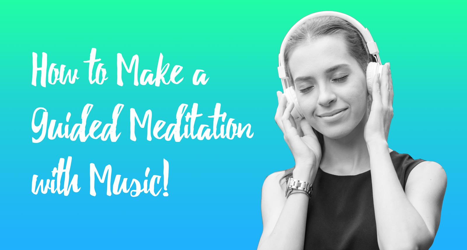 How to Make a Guided Meditation With Music