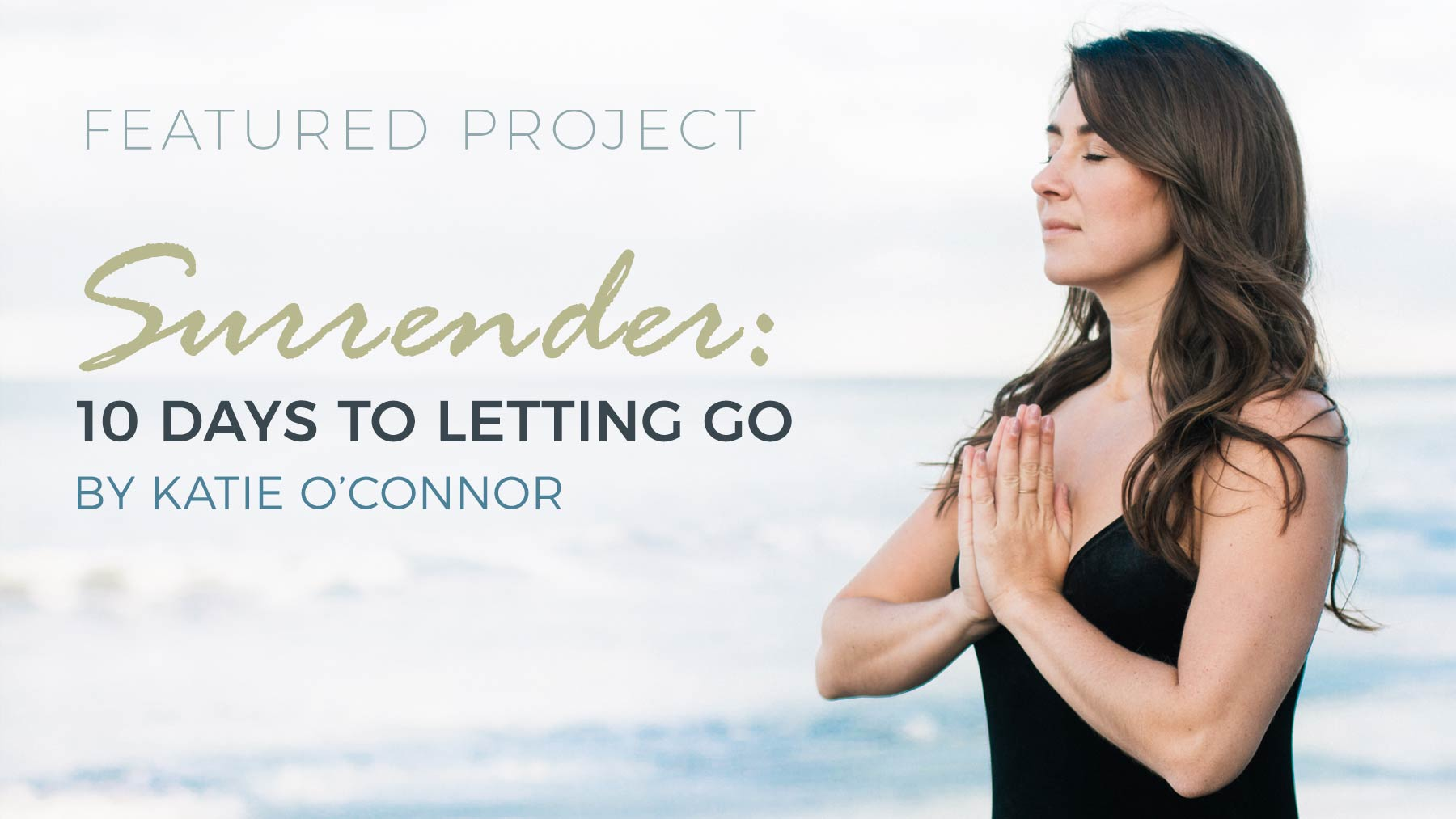 Featured Project - Surrender: 10 Days to Letting Go by Katie O'Connor