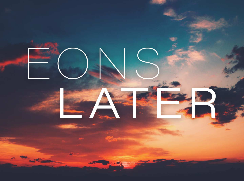 Eons Later