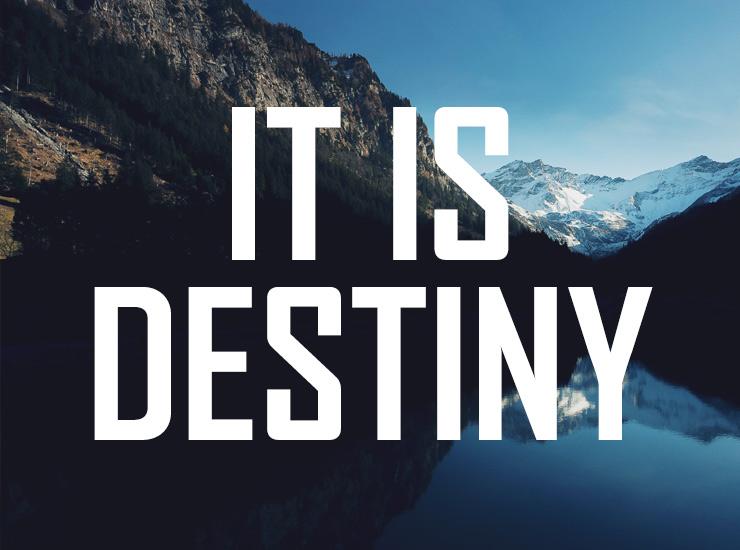 It is Destiny