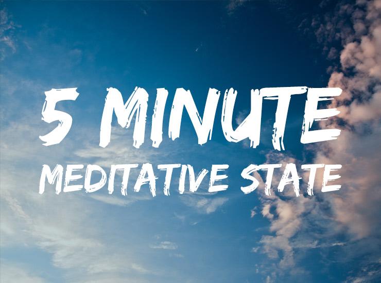 5 Minute Meditative State