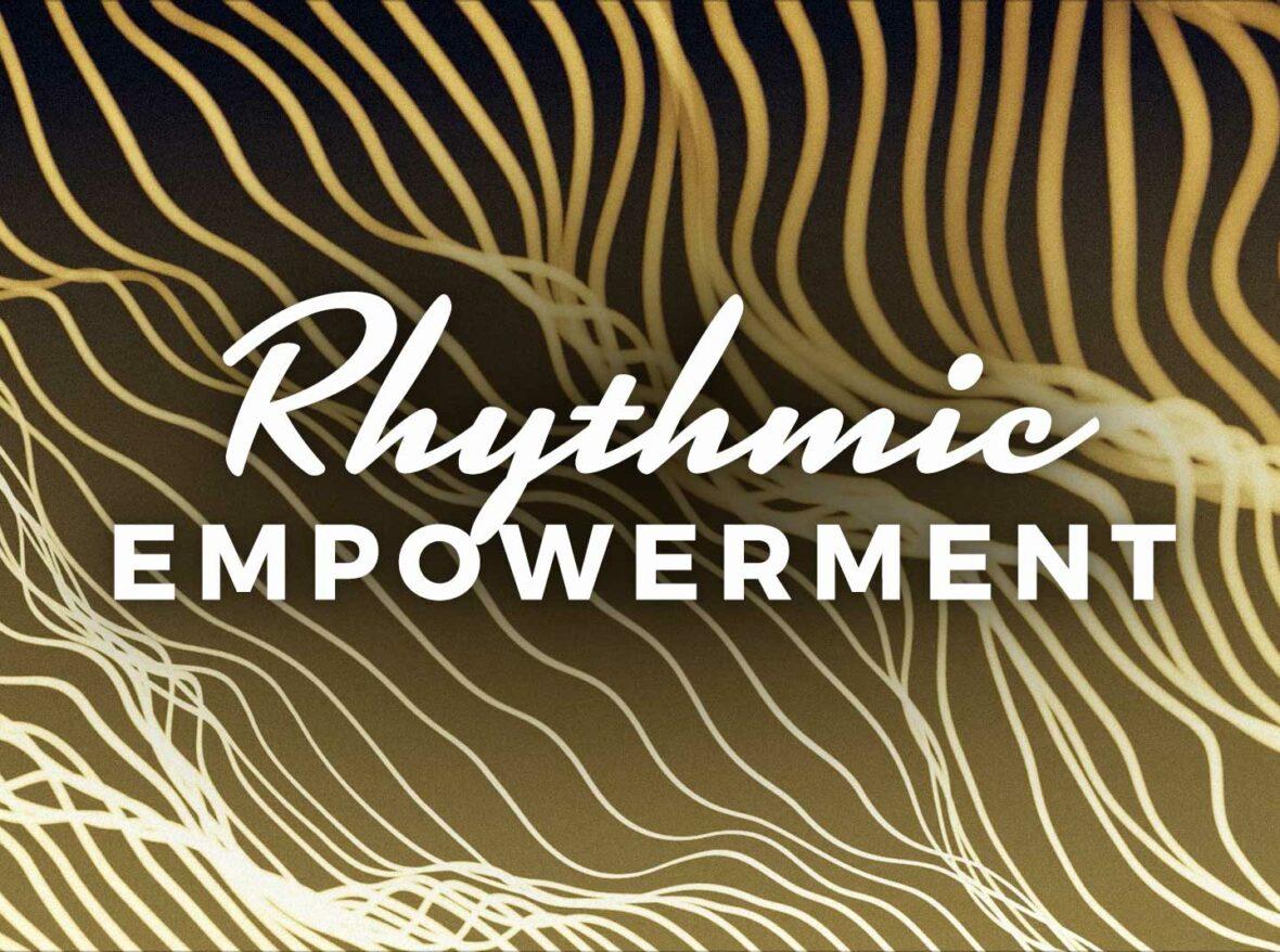Rhythmic Empowerment