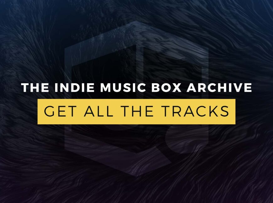 The Indie Music Box Archive - Get All The Tracks!